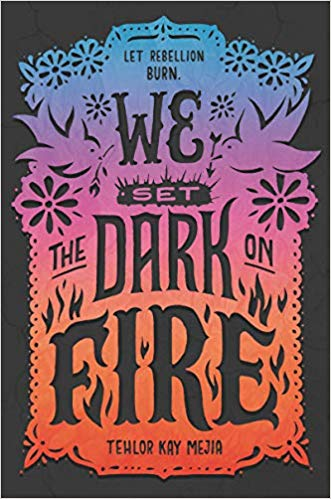 We Set the Dark on Fire Tehlor Mejia