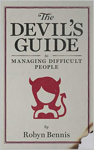The Devil's Guide to Managing Difficult People
