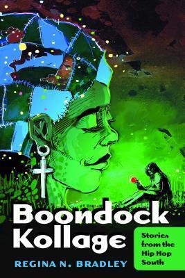 Boondock Kollage: Stories from the Hip Hop South Regina N. Bradley