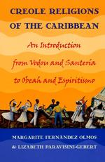 Creole Religions of the Caribbean: An Introduction from Vodou and Santería to Obeah and Espiritismo Lizabeth Paravisini-Gebert and Margarite Fernandez Olmos