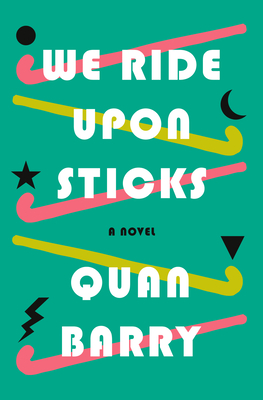 We Ride Upon Sticks by Quan Barry