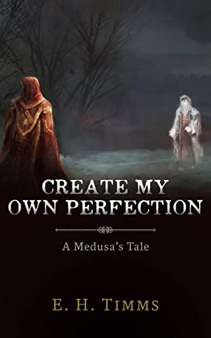 Create My Own Perfection by E. H. Timms